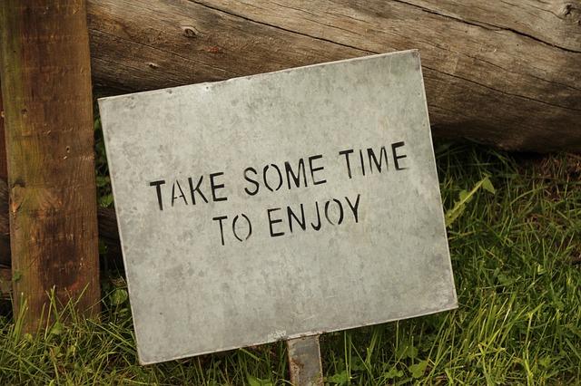 TAKE SOME TIME TO ENJOY